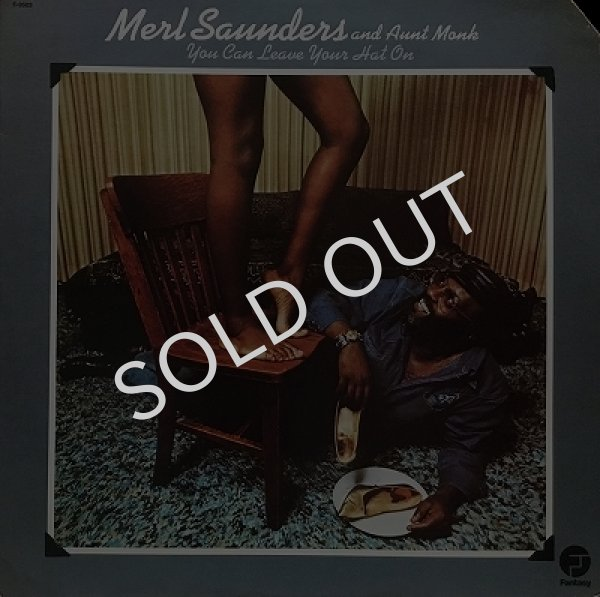 MERL SAUNDERS AND AUNT MONK / YOU CAN LEAVE YOUR HAT ON