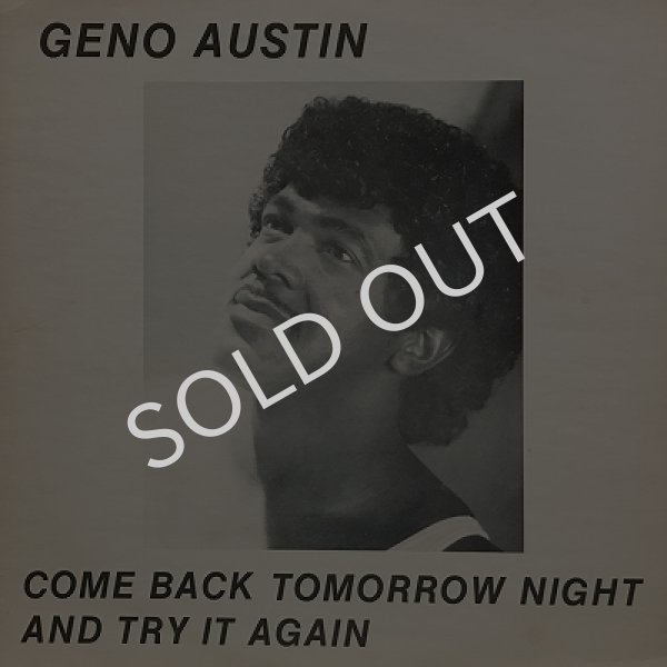 GENO AUSTIN ‎/ COME BACK TOMORROW NIGHT AND TRY IT AGAIN