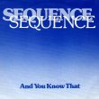 画像1: SEQUENCE - AND YOU KNOW THAT (VOCAL) / AND YOU KNOW THAT (VOCAL)  (1)