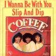 画像1: COFFEE - I WANNA BE WITH YOU / SLIP AND DIP  (1)